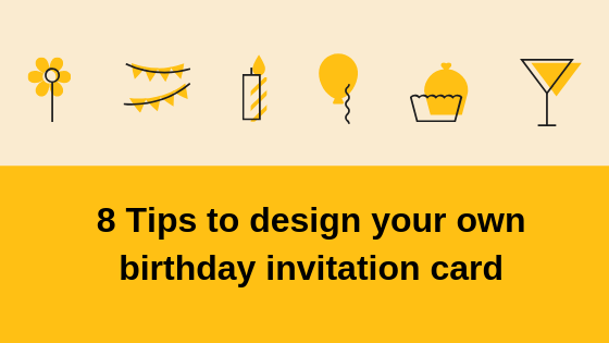 8 Tips to Design Your Own Birthday Invitation Card