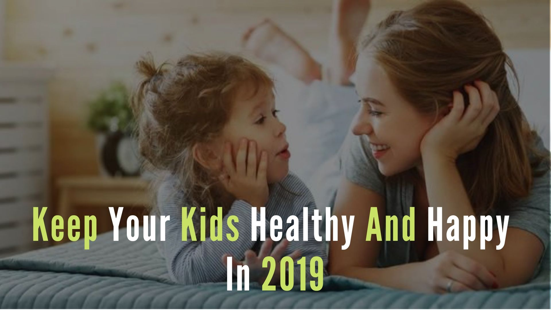 12 Ways to Keep Your Kids Healthy and Happy in 2019