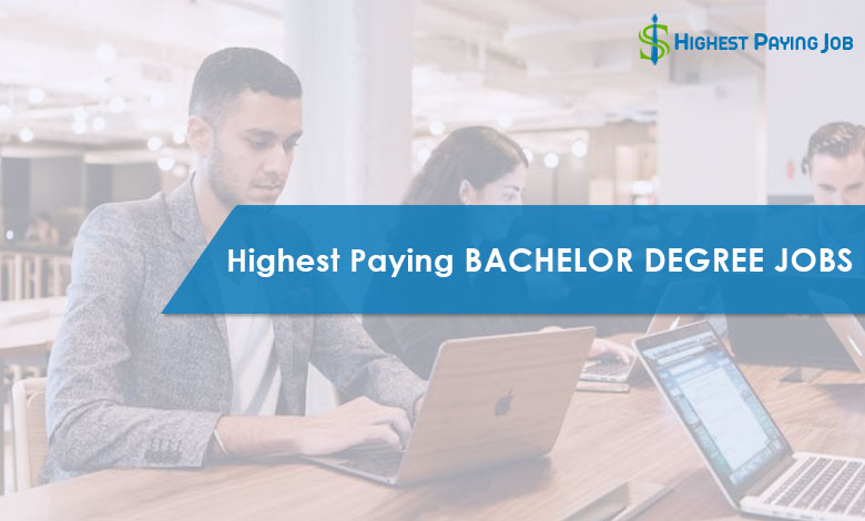 5 Highest Paying Bachelor Degree Jobs of This Year