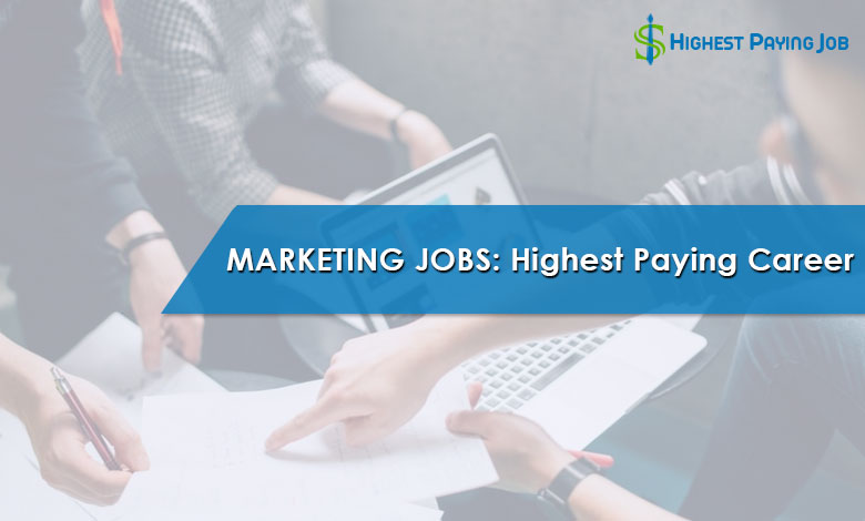 Marketing Jobs: One of The Highest Paying Careers