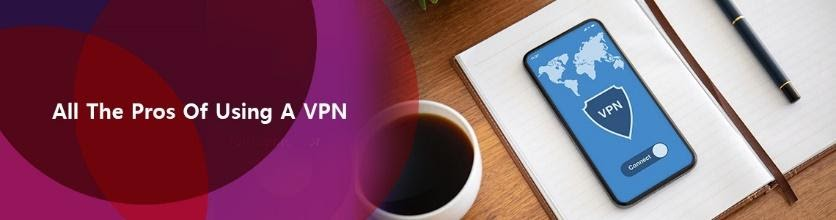 All the Pros of Using a VPN