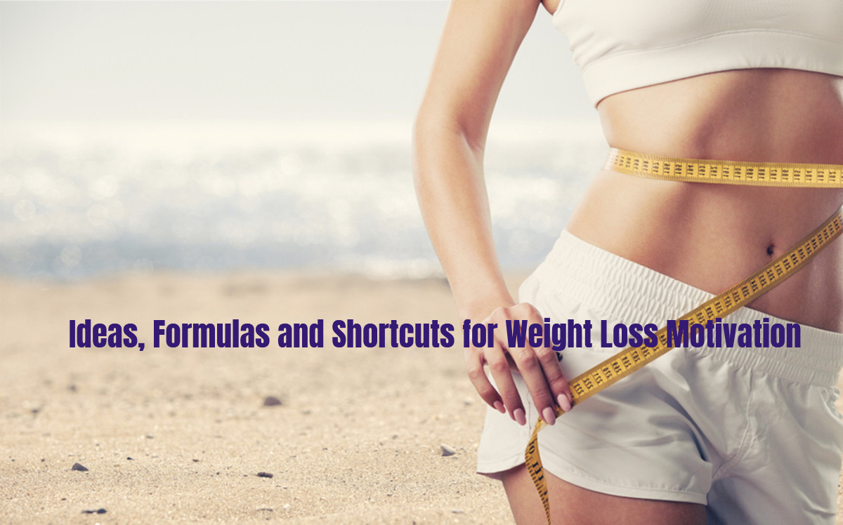 Ideas, Formulas and Shortcuts for Weight Loss Motivation