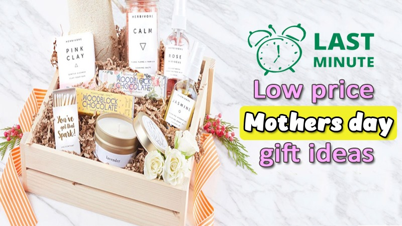 Low price Last minute mother's day gift ideas